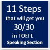 11 Killer steps to get 30/30 in TOEFL Speaking section