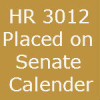 HR 3012 placed on Senate Calander