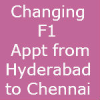Changing F1 Visa interview appointment from Hyderabad to Chennai