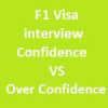 F1 visa interview:Difference between Confidence and Over-Confidence