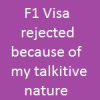 Delhi Consulate F1 Visa – Rejected because of my talkitive nature